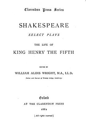 Shakespeare  select plays  The life of King Henry the fifth  ed  by W A  Wright PDF