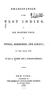 Emancipation in the West Indies: A Six Months' Tour in Antigua, Barbadoes, and Jamaica in the Year 1837