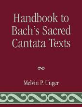 Handbook to Bach's Sacred Cantata Texts: An Interlinear Translation with Reference Guide to Biblical Quotations and Allusions