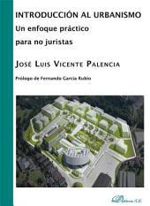 Introducción al urbanismo: un enfoque práctico para no juristas