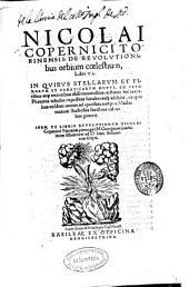 Nicolai Copernici ... De reuolutionibus orbium coelestium libri VI ...