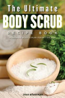 The Ultimate Body Scrub Recipe Book
