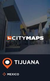 City Maps Tijuana Mexico