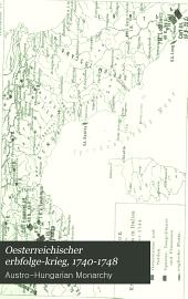 Oesterreichischer erbfolge-krieg, 1740-1748: Nach den feldacten und anderen authentischen quellen bearbeitet in der kriegsgeschichtlichen abtheilung des K. und K. Kriegsarchivs ...