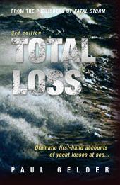 Total Loss: Dramatic First-Hand Accounts of Yacht Losses at Sea, Edition 3