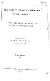 The Conditions of Catholics Under James I.: Father Gerard's Narrative of the Gunpowder Plot