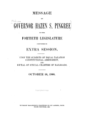 Message of Governor Hazen S. Pingree to the Fortieth Legislature Convened in Extra Session: Upon the Subjects of Equal Taxation, Constitutional Amendment, and Repeal of Special Charters of Railroads. October 10, 1900