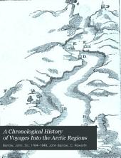 A Chronological History of Voyages Into the Arctic Regions: Undertaken Chiefly for the Purpose of Discovering a North-east, North-west, Or Polar Passage Between the Atlantic and Pacific : from the Earliest Periods of Scandinavian Navigation, to the Departure of the Recent Expeditions, Under the Order of Captains Ross and Buchan