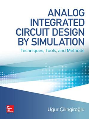 Analog Integrated Circuit Design by Simulation  Techniques  Tools  and Methods PDF