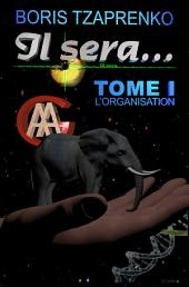Il sera... 1: L'ORGANISATION