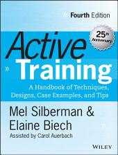 Active Training: A Handbook of Techniques, Designs, Case Examples, and Tips, Edition 4