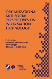 Organizational and Social Perspectives on Information Technology: IFIP TC8 WG8.2 International Working Conference on the Social and Organizational Perspective on Research and Practice in Information Technology June 9–11, 2000, Aalborg, Denmark