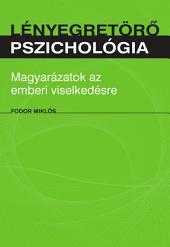 Lényegretörő pszichológia: Magyarázatok az emberi viselkedésről
