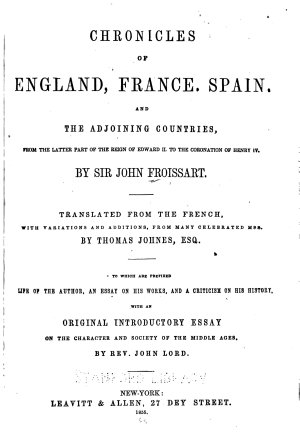 Chronicles of England  France  Spain  and the Adjoining Countries  from the Latter Part of the Reign of Edward II to the Coronation of Henri IV