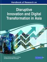 Handbook of Research on Disruptive Innovation and Digital Transformation in Asia PDF