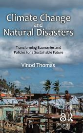 Climate Change and Natural Disasters: Transforming Economies and Policies for a Sustainable Future