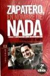 Zapatero, en nombre de nada: Crónicas y conversaciones sobre una deconstrucción