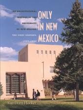 Only in New Mexico: An Architectural History of the University of New Mexico : the First Century, 1889-1989
