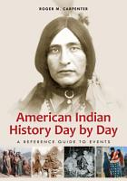 American Indian History Day by Day  A Reference Guide to Events PDF