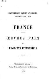 Expositions internationales, Philadelphia, 1876, France: oeuvres d'art et produits industriels