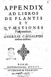 Appendix ad libros de plantis et quaestiones peripateticas. Andreae Caesalpini eodem auctore