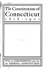 The Constitution of Connecticut: Including All Amendments to Date and Excluding Such Parts as are Not Now in Force, Being the Constitution as it Now Exists in Legal Effect, and with Original Language and Arrangement. Also the Constitution of the United States ...