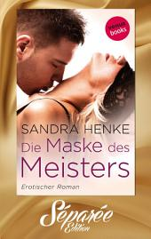 Die Maske des Meisters - Séparée-Edition: Band 1: Erotischer Roman