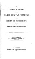 A catalogue of the names of the early Puritan settlers of the colony of Connecticut  with the time of their arrival in the country and colony  etc  vol  1 PDF