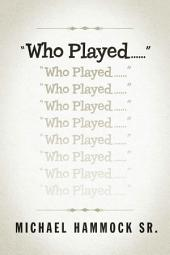 """Who Played......"""
