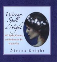Wiccan Spell A Night  Spells  Charms  And Potions For The Whole Year PDF