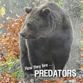 How they live... Predators: Learn All There Is to Know About These Animals!