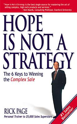 Hope Is Not a Strategy  The 6 Keys to Winning the Complex Sale