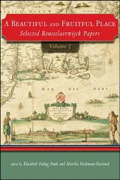 A Beautiful and Fruitful Place: Selected Rensselaerwijck Papers, Volume 2, Volume 2
