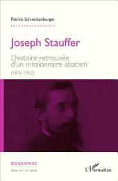 Joseph Stauffer: L'histoire retrouvée d'un missionnaire alsacien (1876-1952)
