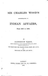 Sir C. Wood's Administration of India Affairs, from 1859 to 1866