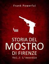 Storia del Mostro di Firenze: Vol. 1 L'esordio