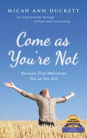 Come as You'Re Not: Because God Welcomes You as You Are