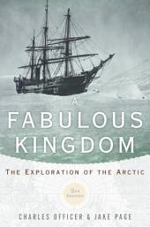 A Fabulous Kingdom: The Exploration of the Arctic, Edition 2