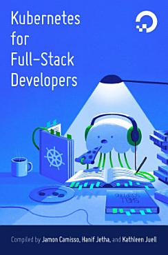 Kubernetes for Full Stack Developers PDF