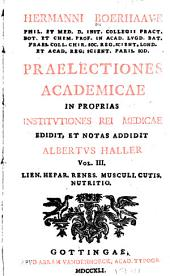 Hermanni Boerhaave, phil. et med. ..., Praelectiones academicae in proprias institutiones rei medicae: Lien, hepar, renes, musculi, cutis, nutritio