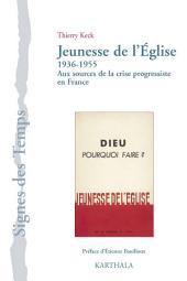 Jeunesse de l'Eglise (1936-1955) - Aux sources de la crise progressiste en France