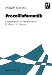 Prozeßinformatik: Automatisierung mit Rechensystemen Einführung mit Petrinetzen. Für Elektrotechniker und Informatiker, Maschinenbauer und Physiker nach dem Grundstudium, Ausgabe 2