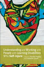 Understanding and Working with People with Learning Disabilities Who Self Injure PDF