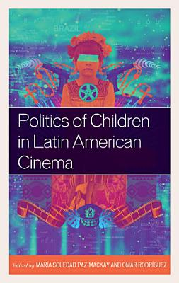 Politics of Children in Latin American Cinema PDF