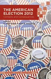 The American Election 2012: Contexts and Consequences