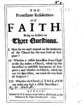 The Protestant Resolution of Faith, Etc. [By William Sherlock.]