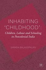 Inhabiting 'Childhood': Children, Labour and Schooling in Postcolonial India
