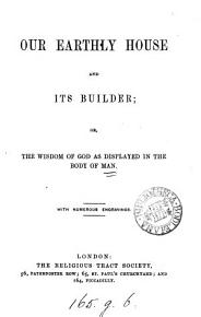 Our earthly house and its builder  or  The wisdom of God as displayed in the body of man PDF