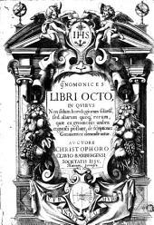 Gnomonices libri octo: in quibus non solum horologiorum solariu[m] sed aliarum quoq[ue] rerum, quae ex gnomonis umbra cognosci possunt, descriptiones geometricè demostrantur