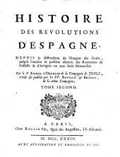 Histoire Des Revolutions D'Espagne: Depuis la destruction de l'Empire des Goths, jusqu'à l'entiére & parfaite réünion des Royaumes de Castille & d'Arragon en une seule Monarchie. 2